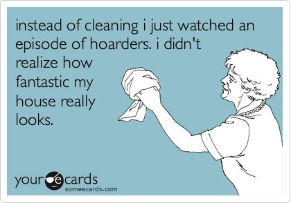 Instead Of Cleaning I Just Watched An Episode Of Hoarders.
