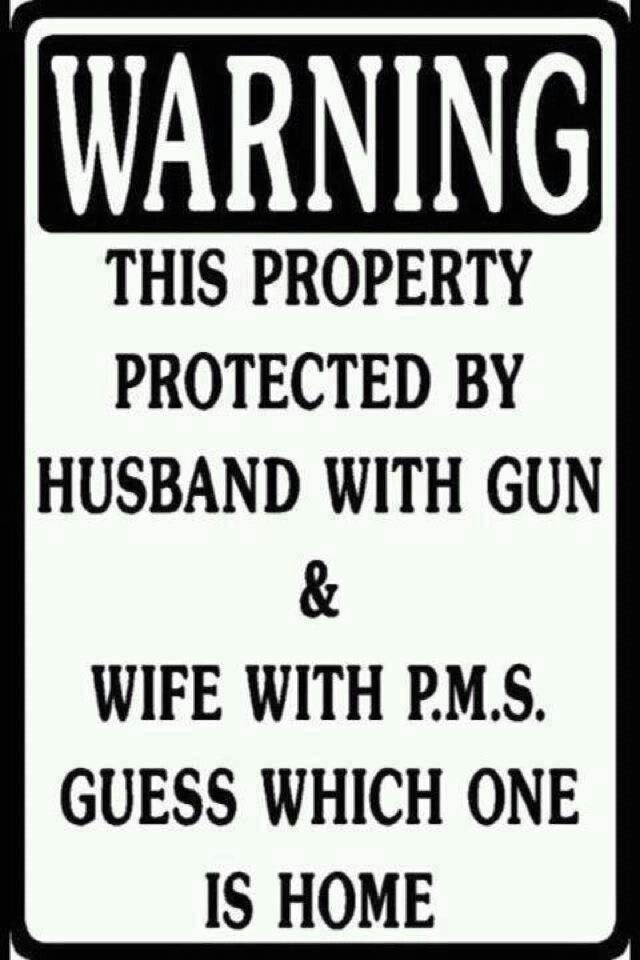 Warning This Property Is Protected By Husband With Gun & Wife With P.M.S
